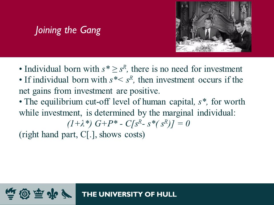 Joining the Gang Individual born with s* s R, there is no need for investment If individual born with s*< s R, then investment occurs if the net gains from investment are positive.