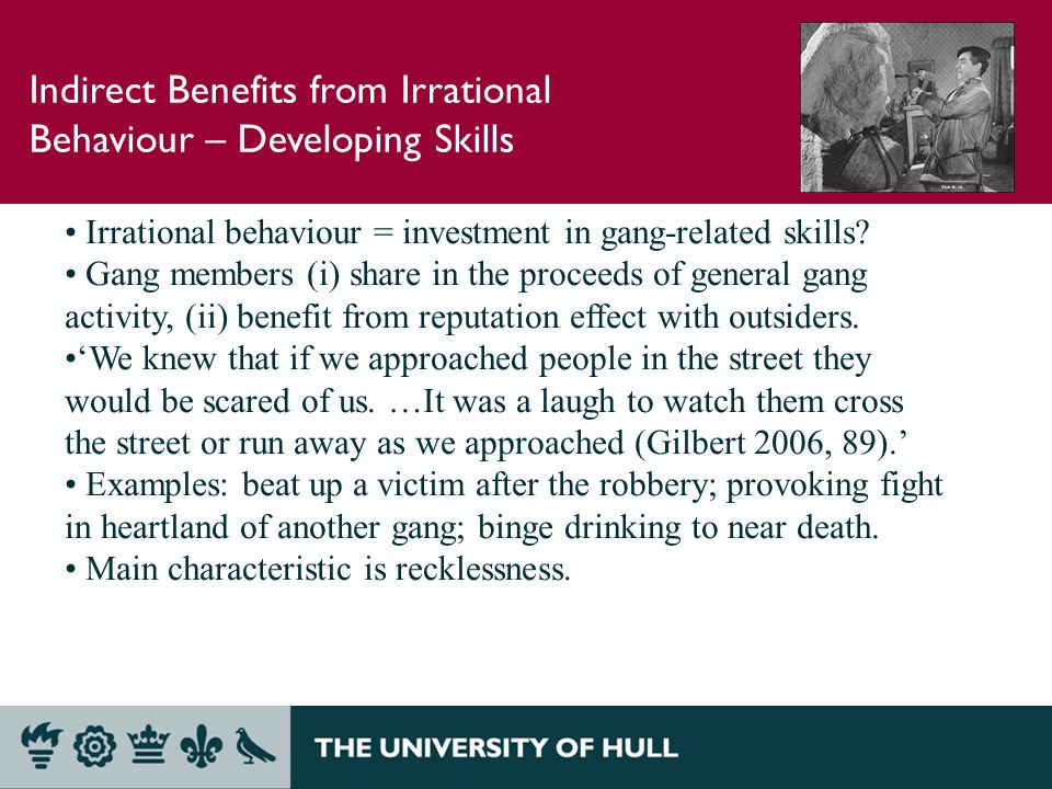Indirect Benefits from Irrational Behaviour – Developing Skills Irrational behaviour = investment in gang-related skills.