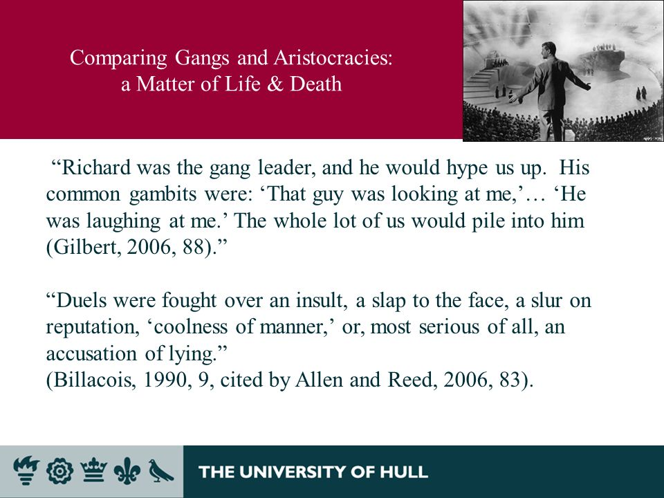 Comparing Gangs and Aristocracies: a Matter of Life & Death Richard was the gang leader, and he would hype us up.