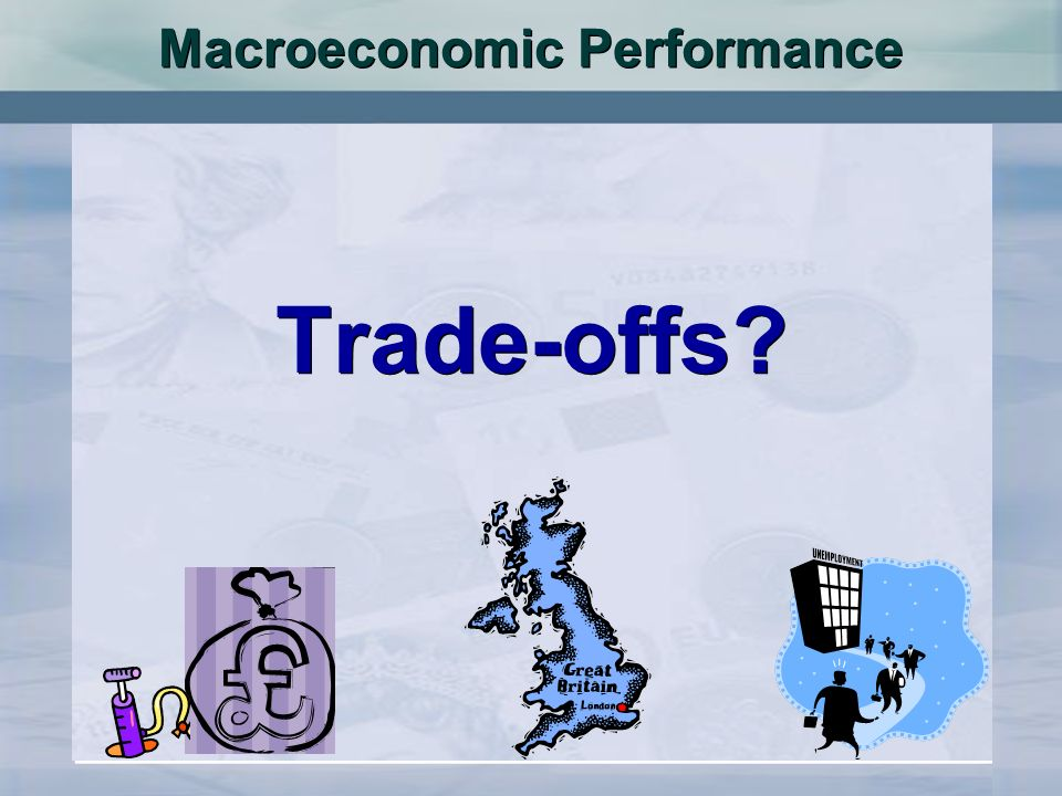 Macroeconomic Performance Trade-offs?