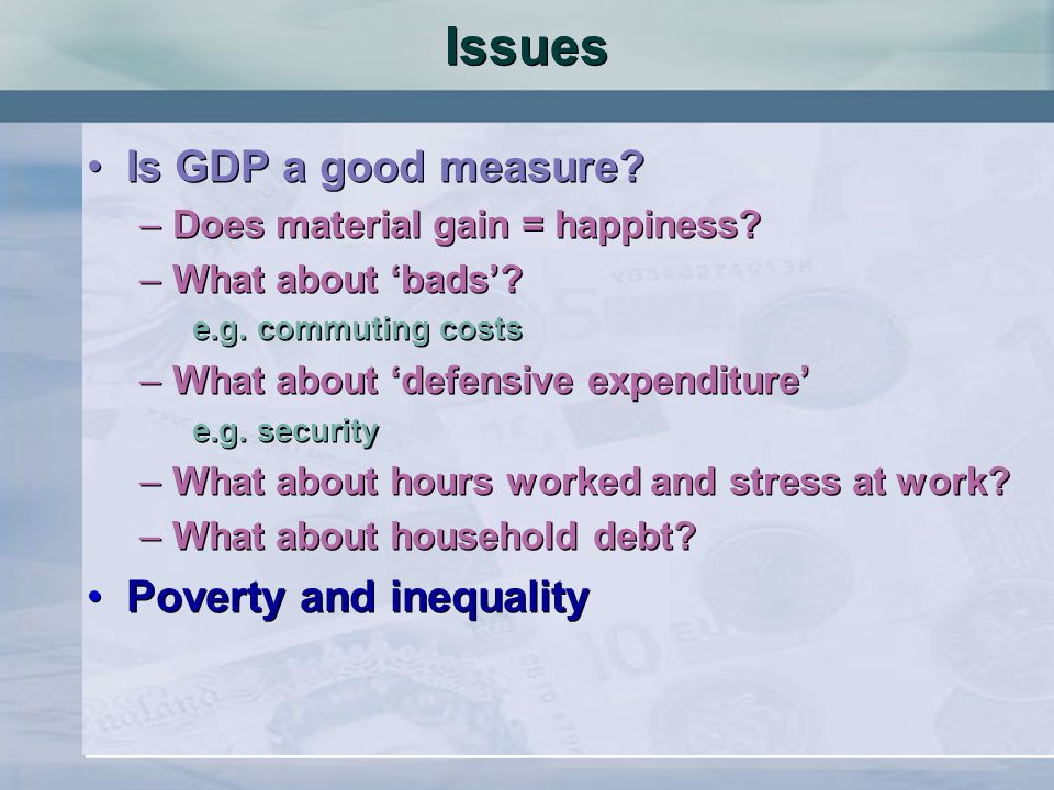 Issues Is GDP a good measure.–Does material gain = happiness.