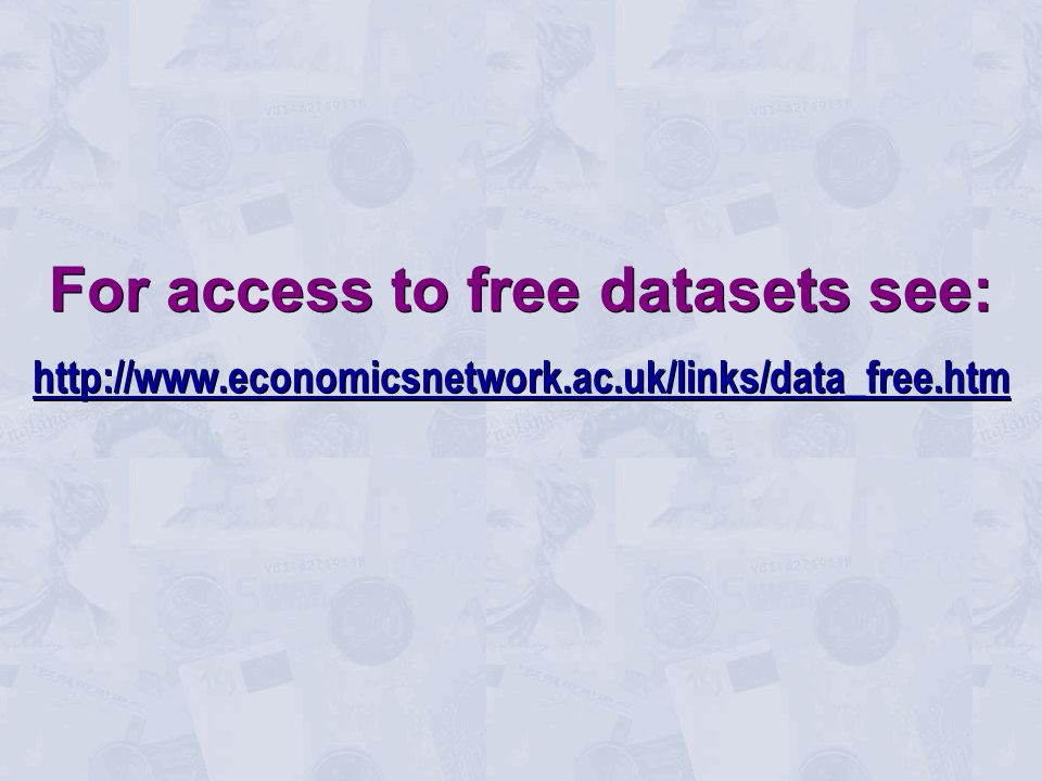 For access to free datasets see: http://www.economicsnetwork.ac.uk/links/data_free.htm For access to free datasets see: http://www.economicsnetwork.ac.uk/links/data_free.htm