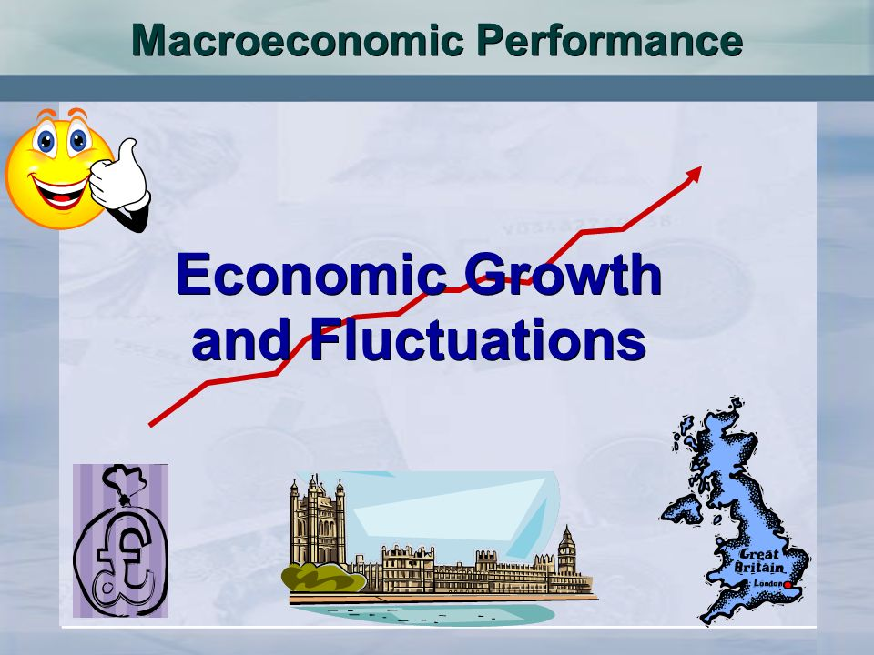 Macroeconomic Performance Economic Growth and Fluctuations