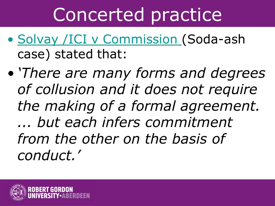Concerted practice This definition has been elaborated upon in subsequent cases: Suiker Unie v Commission 1975Suiker Unie v Commission 1975 any direct