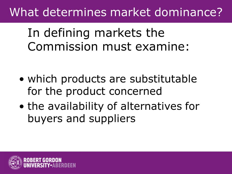 What determines market dominance? The relevant product and geographic markets The structure of those markets