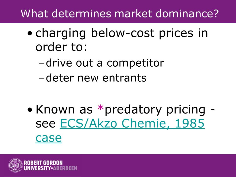 What determines market dominance? forcing customers to buy a range of products refusal to supply acquiring or merging with a competitor in order to re