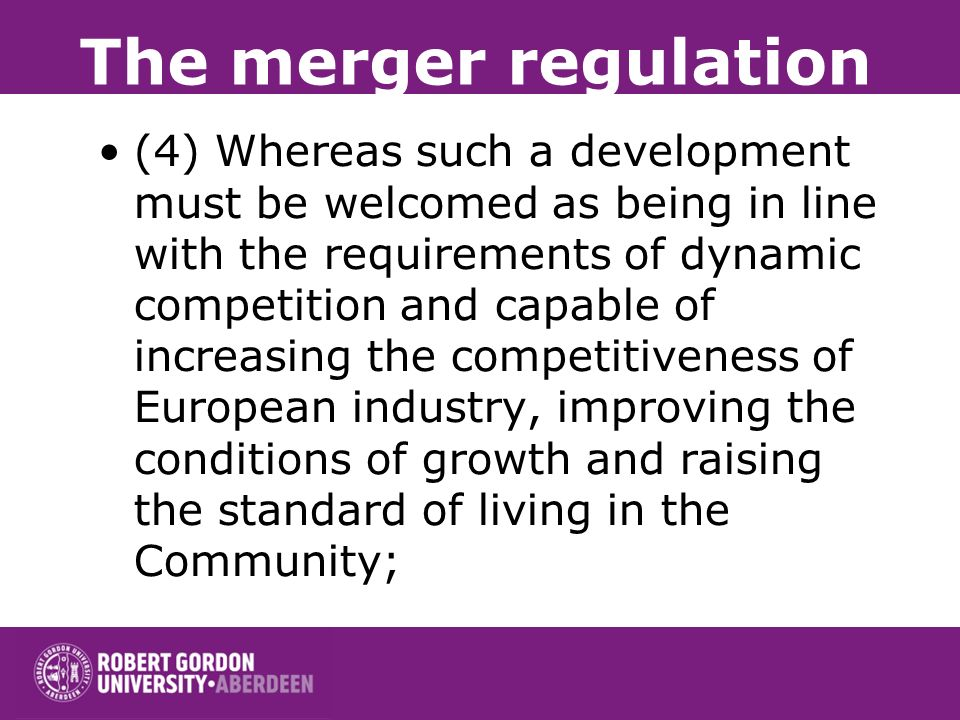 The merger regulation (3) Whereas the dismantling of internal frontiers is resulting and will continue to result in major corporate reorganizations in
