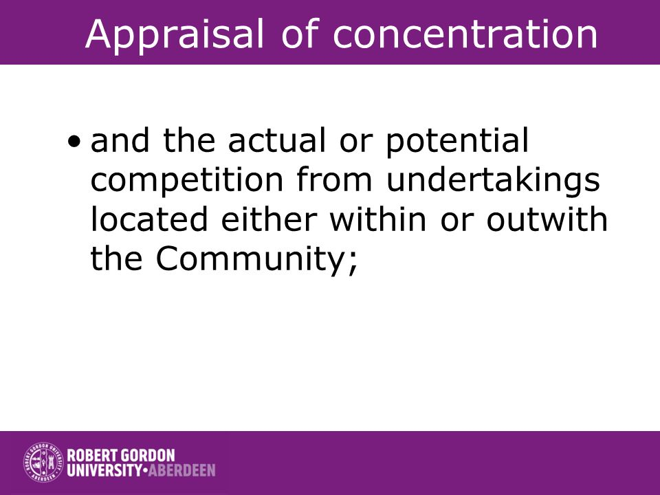 Appraisal of concentration The Commission takes into account: (a) the need to maintain and develop effective competition within the common market in v