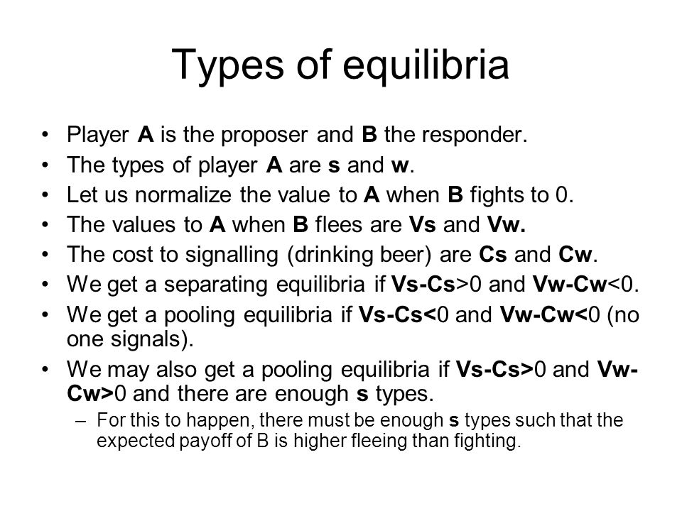 Types of equilibria Player A is the proposer and B the responder.