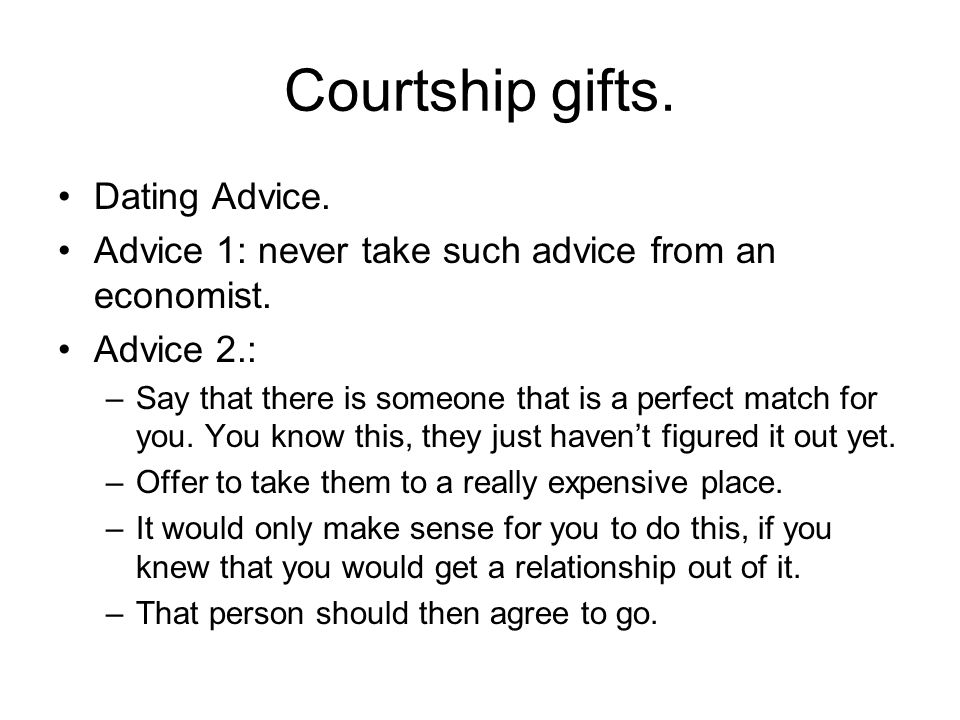 Courtship gifts. Dating Advice. Advice 1: never take such advice from an economist.