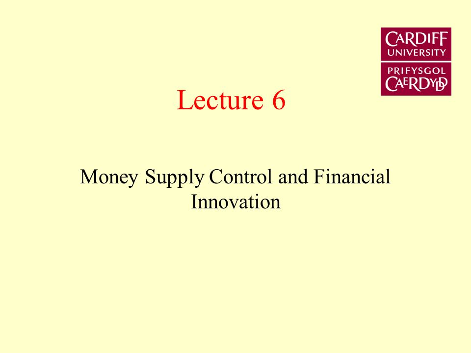Lecture 6 Money Supply Control and Financial Innovation
