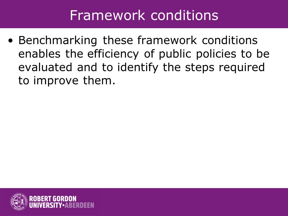 Framework conditions Benchmarking these framework conditions enables the efficiency of public policies to be evaluated and to identify the steps required to improve them.