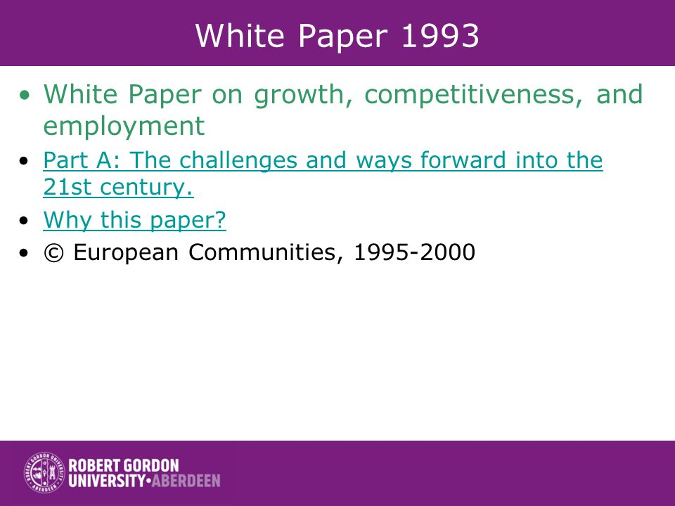White Paper 1993 White Paper on growth, competitiveness, and employment Part A: The challenges and ways forward into the 21st century.Part A: The challenges and ways forward into the 21st century.