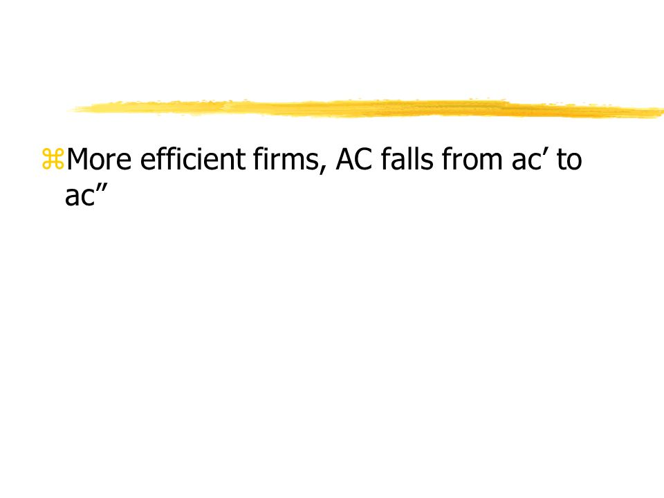 zMore efficient firms, AC falls from ac to ac