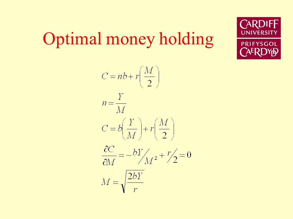 Optimal withdrawal Calculate optimal size of each withdrawal Gives optimal number of withdrawals The average cash held over the period is M/2 Interest income foregone is r(M/2) assume that each withdrawal incurs a transactions cost b
