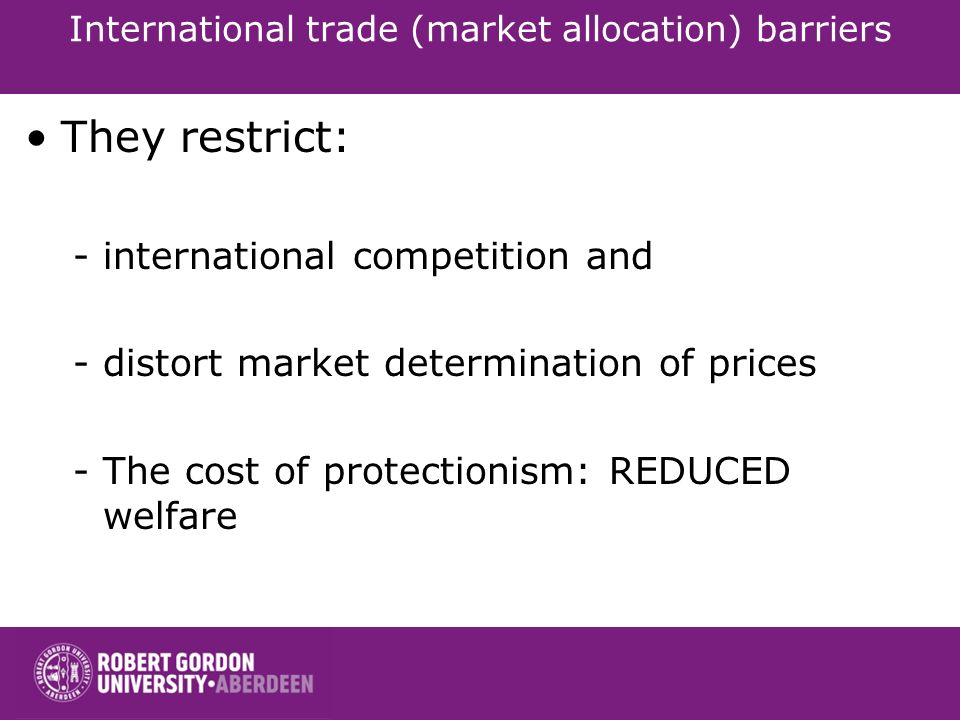 International trade (market allocation) barriers They restrict: -international competition and -distort market determination of prices -The cost of pr