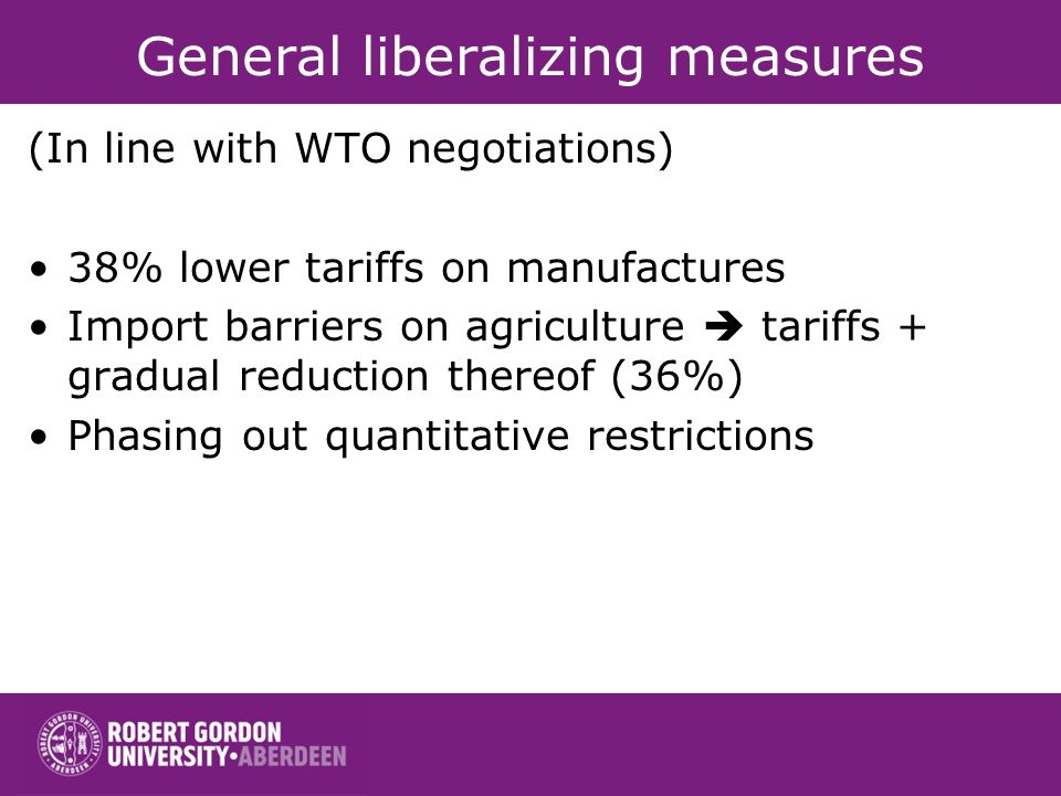 General liberalizing measures (In line with WTO negotiations) 38% lower tariffs on manufactures Import barriers on agriculture tariffs + gradual reduc