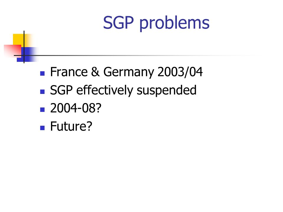 SGP problems France & Germany 2003/04 SGP effectively suspended 2004-08? Future?