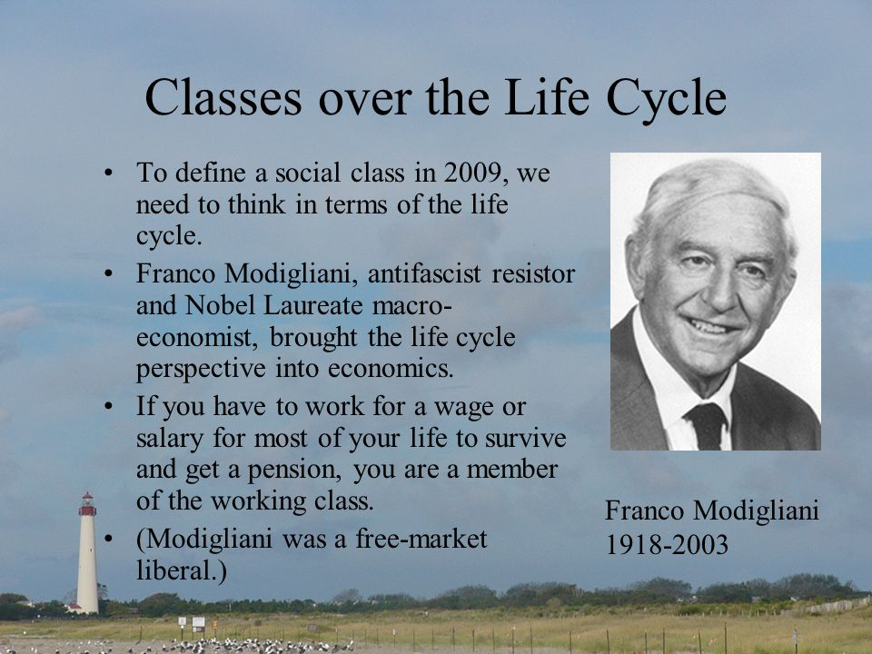 Classes over the Life Cycle To define a social class in 2009, we need to think in terms of the life cycle.