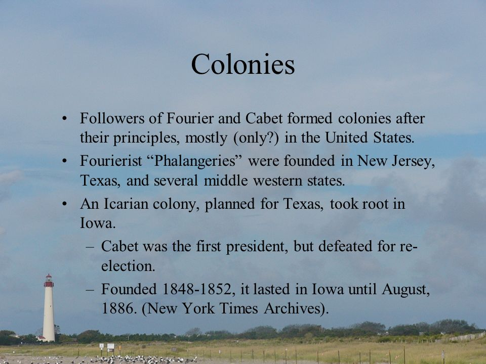Colonies Followers of Fourier and Cabet formed colonies after their principles, mostly (only?) in the United States.