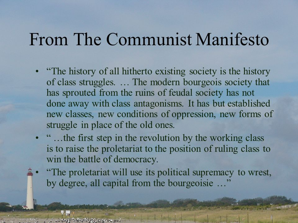 From The Communist Manifesto The history of all hitherto existing society is the history of class struggles.