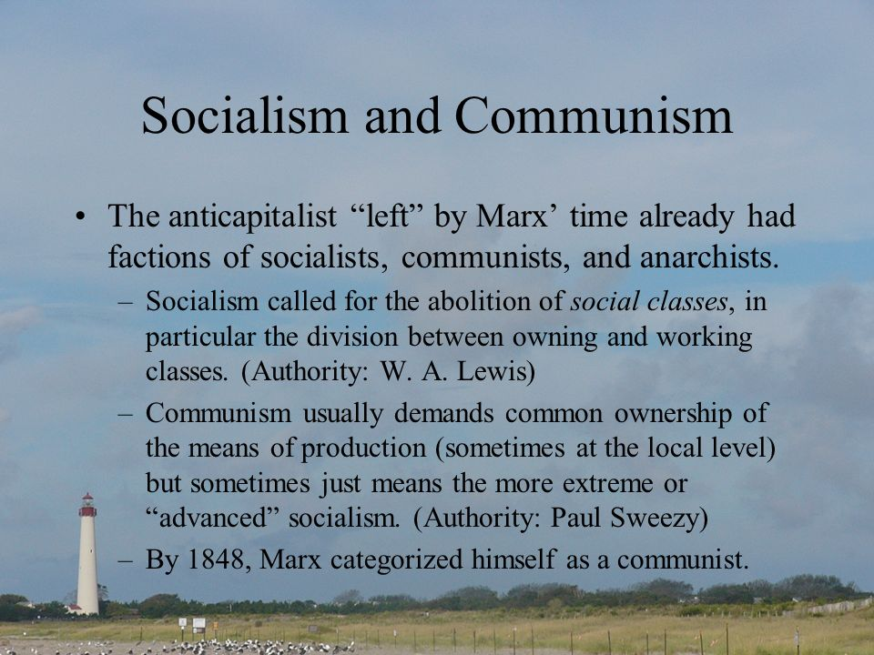 Socialism and Communism The anticapitalist left by Marx time already had factions of socialists, communists, and anarchists.