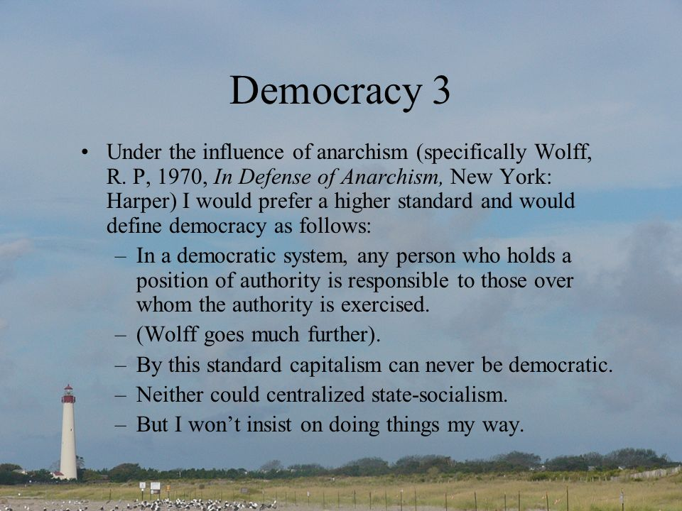 Democracy 3 Under the influence of anarchism (specifically Wolff, R.