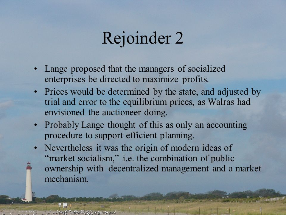 Rejoinder 2 Lange proposed that the managers of socialized enterprises be directed to maximize profits.