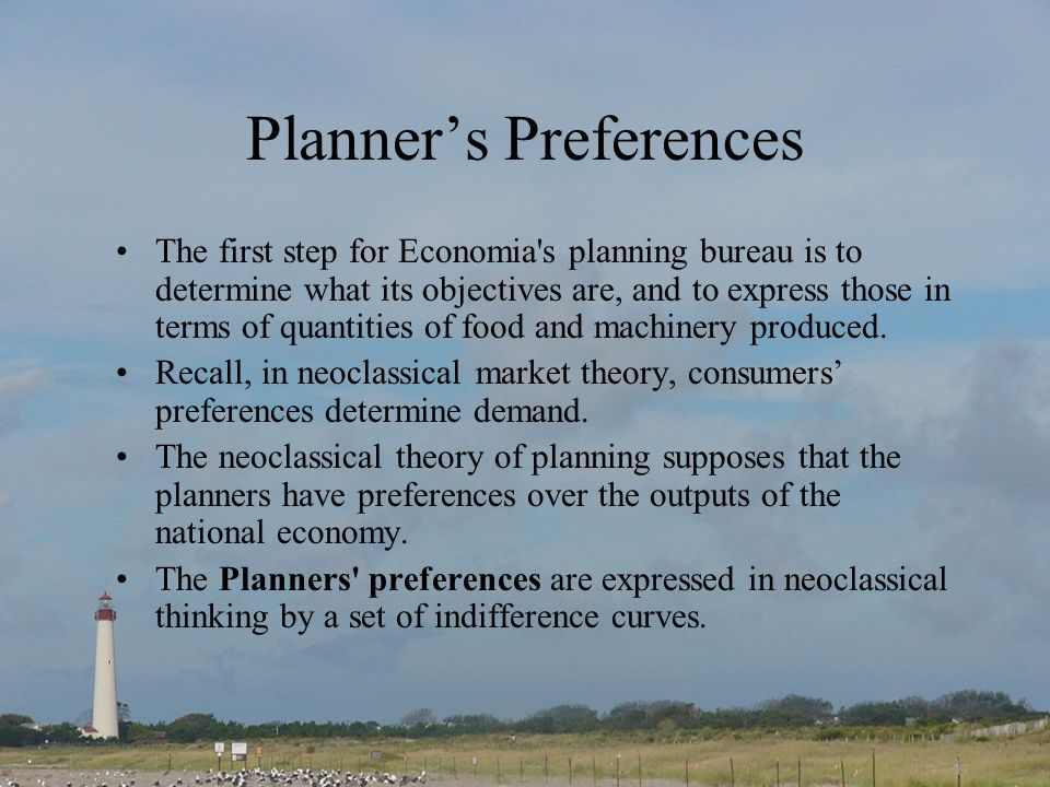 Planners Preferences The first step for Economia s planning bureau is to determine what its objectives are, and to express those in terms of quantities of food and machinery produced.