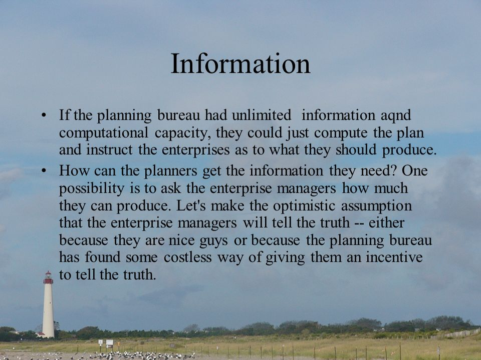 Information If the planning bureau had unlimited information aqnd computational capacity, they could just compute the plan and instruct the enterprises as to what they should produce.