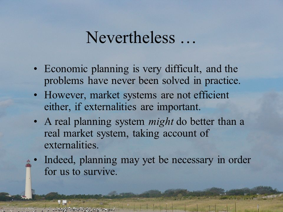Nevertheless … Economic planning is very difficult, and the problems have never been solved in practice.