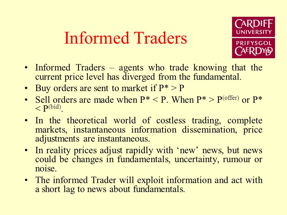 Informed Traders Informed Traders – agents who trade knowing that the current price level has diverged from the fundamental.