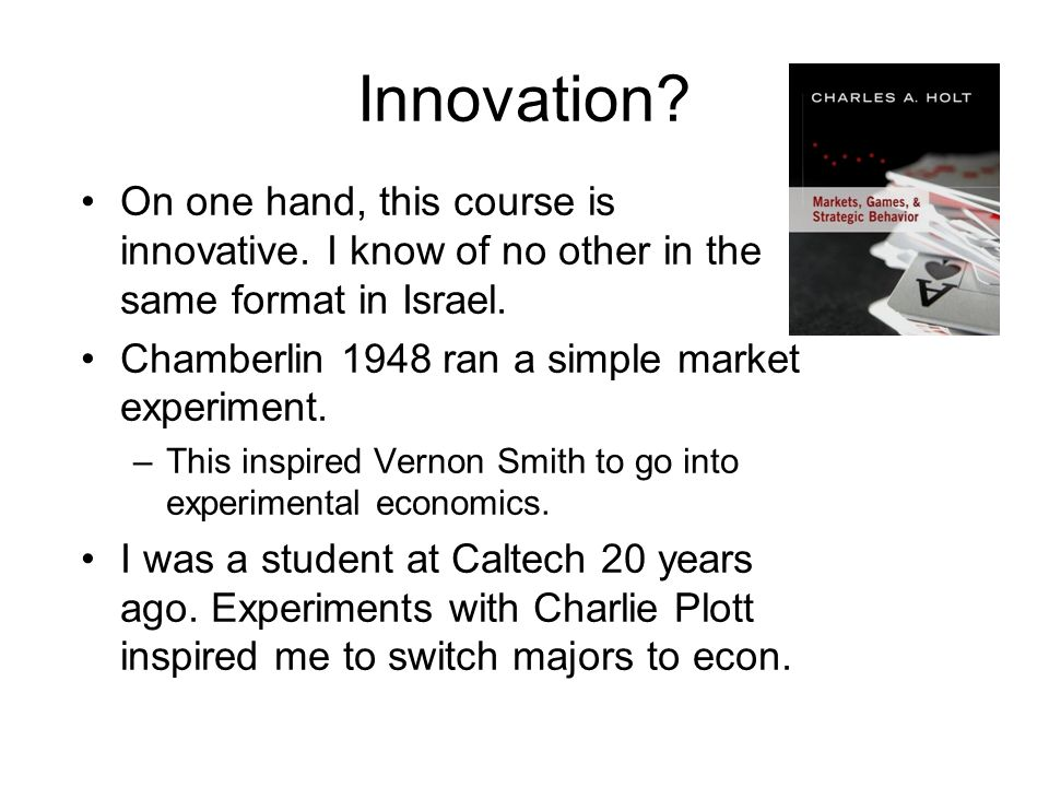 Innovation. On one hand, this course is innovative.
