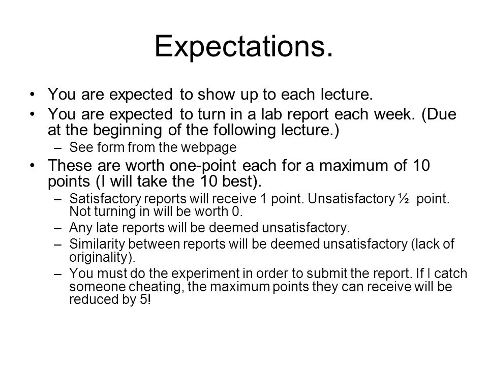 Expectations.You are expected to show up to each lecture.
