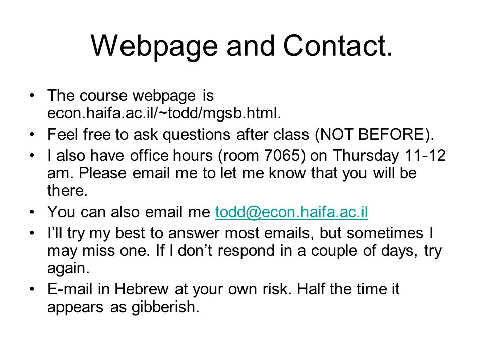 Webpage and Contact.The course webpage is econ.haifa.ac.il/~todd/mgsb.html.