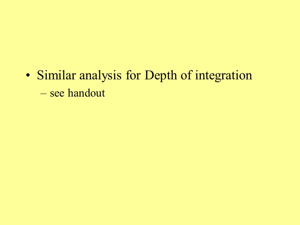 Similar analysis for Depth of integration –see handout