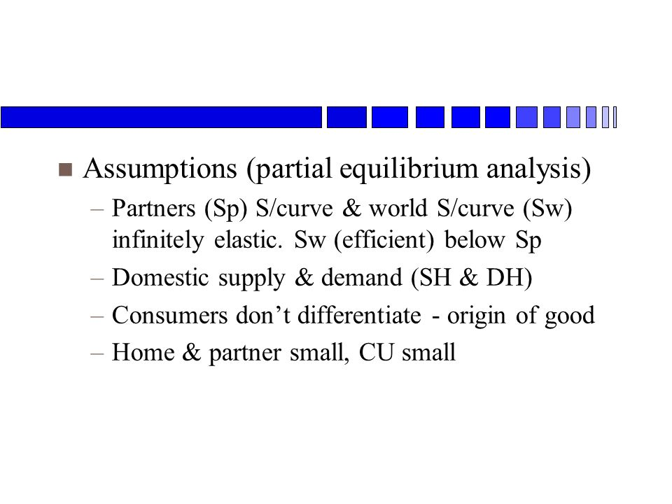 n Assumptions (partial equilibrium analysis) –Partners (Sp) S/curve & world S/curve (Sw) infinitely elastic.