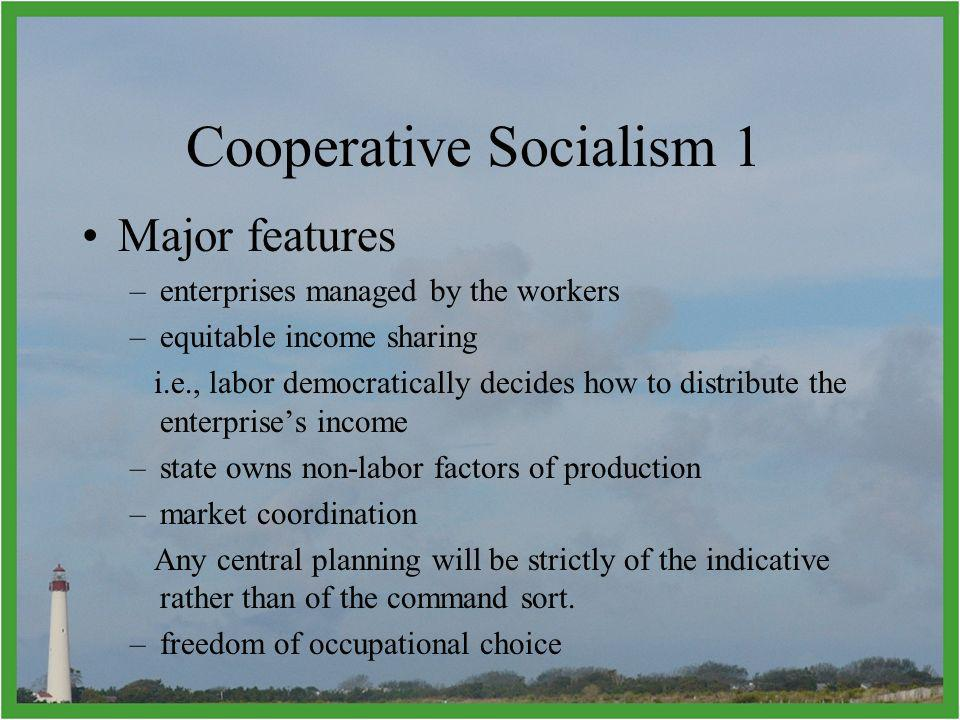 Major features –enterprises managed by the workers –equitable income sharing i.e., labor democratically decides how to distribute the enterprises income –state owns non-labor factors of production –market coordination Any central planning will be strictly of the indicative rather than of the command sort.