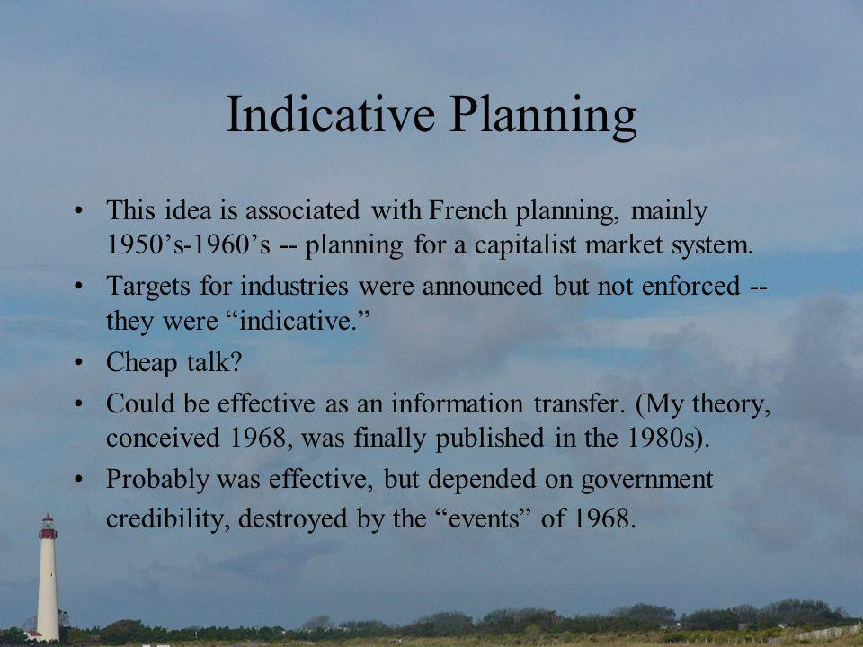 Indicative Planning This idea is associated with French planning, mainly 1950s-1960s -- planning for a capitalist market system.