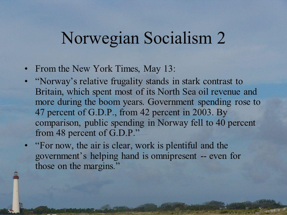 Norwegian Socialism 2 From the New York Times, May 13: Norways relative frugality stands in stark contrast to Britain, which spent most of its North Sea oil revenue and more during the boom years.
