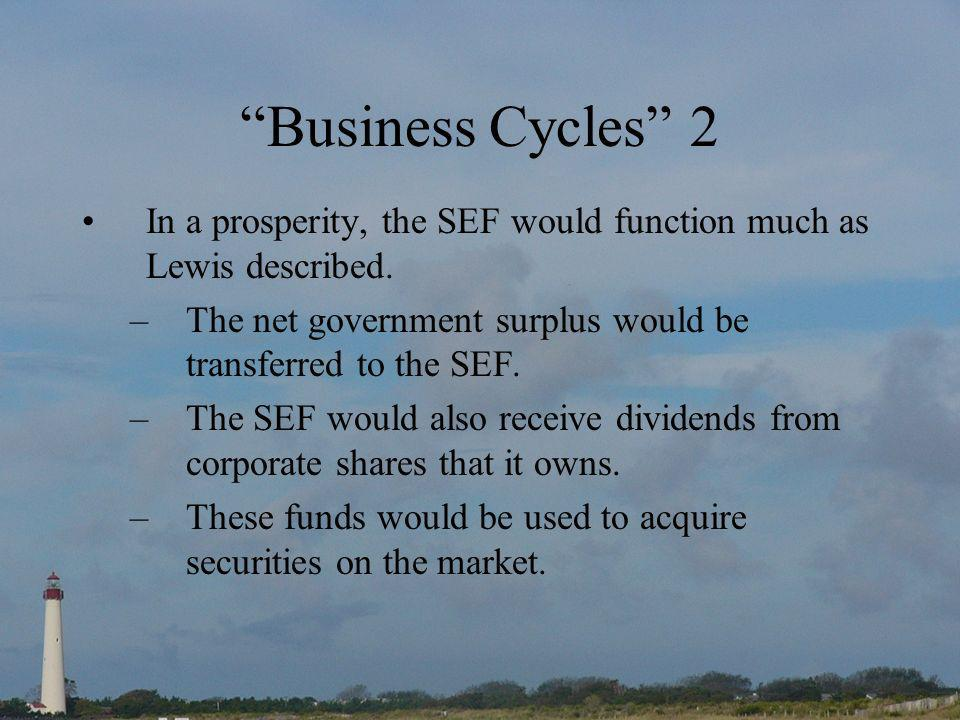 Business Cycles 2 In a prosperity, the SEF would function much as Lewis described.