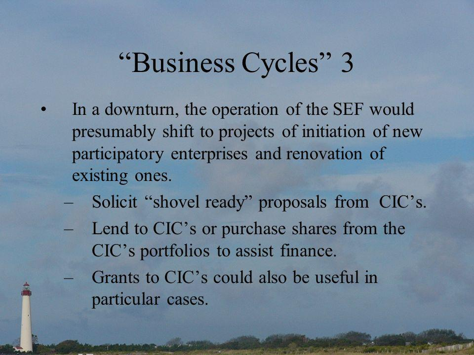 Business Cycles 3 In a downturn, the operation of the SEF would presumably shift to projects of initiation of new participatory enterprises and renovation of existing ones.