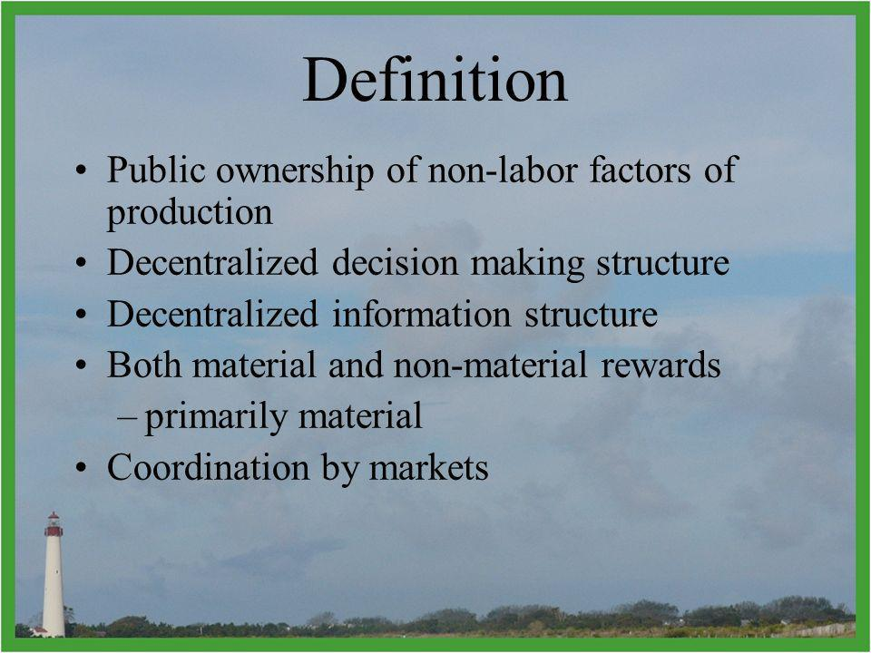 Definition Public ownership of non-labor factors of production Decentralized decision making structure Decentralized information structure Both material and non-material rewards –primarily material Coordination by markets