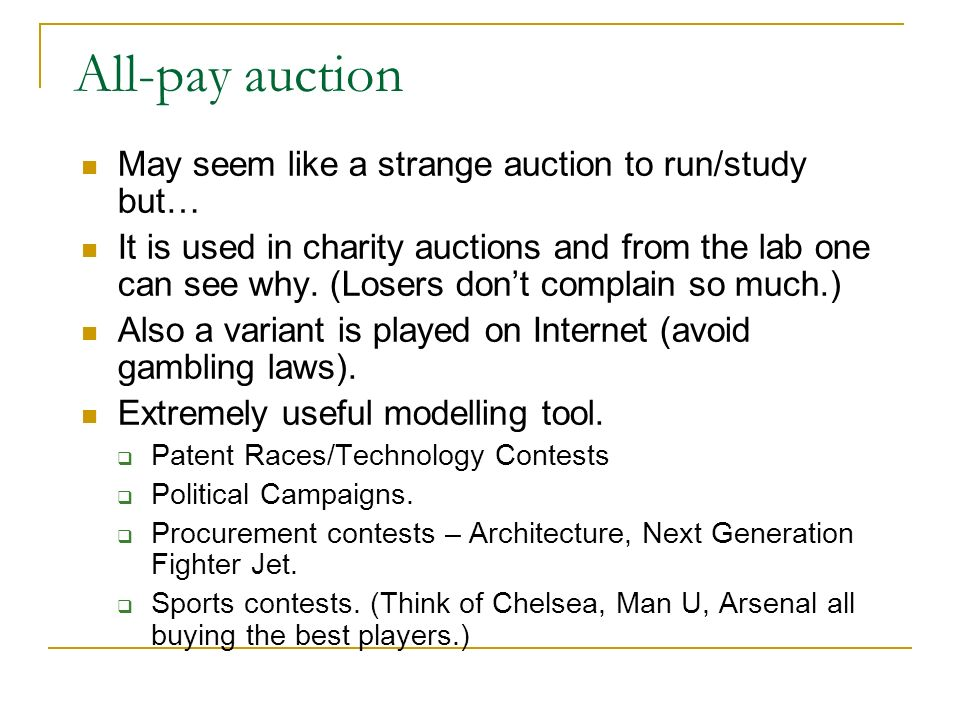 All-pay auction May seem like a strange auction to run/study but… It is used in charity auctions and from the lab one can see why. (Losers dont compla