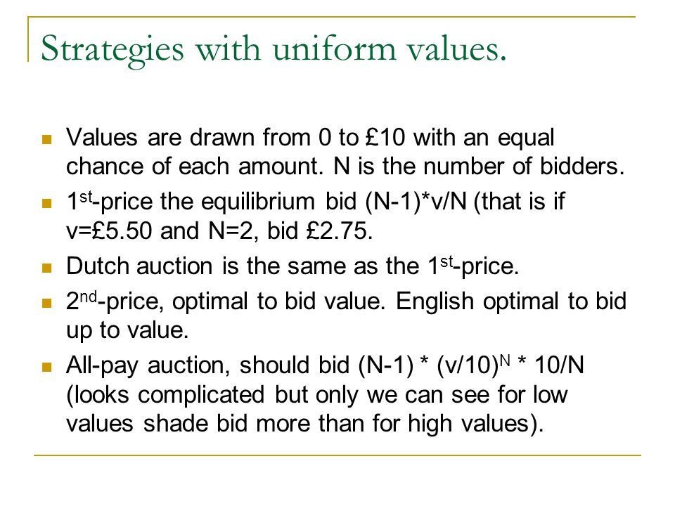 Strategies with uniform values. Values are drawn from 0 to £10 with an equal chance of each amount. N is the number of bidders. 1 st -price the equili