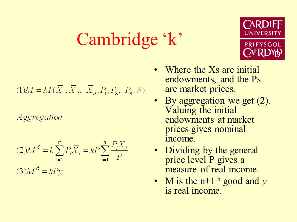 Cambridge k Where the Xs are initial endowments, and the Ps are market prices.