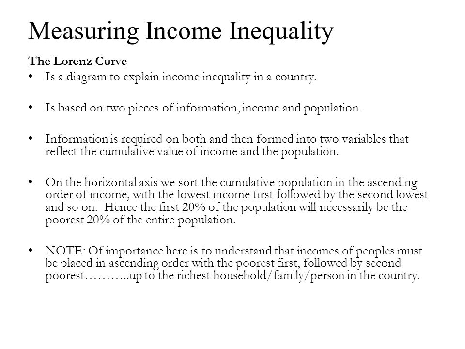 Measuring Income Inequality The Lorenz Curve Is a diagram to explain income inequality in a country.