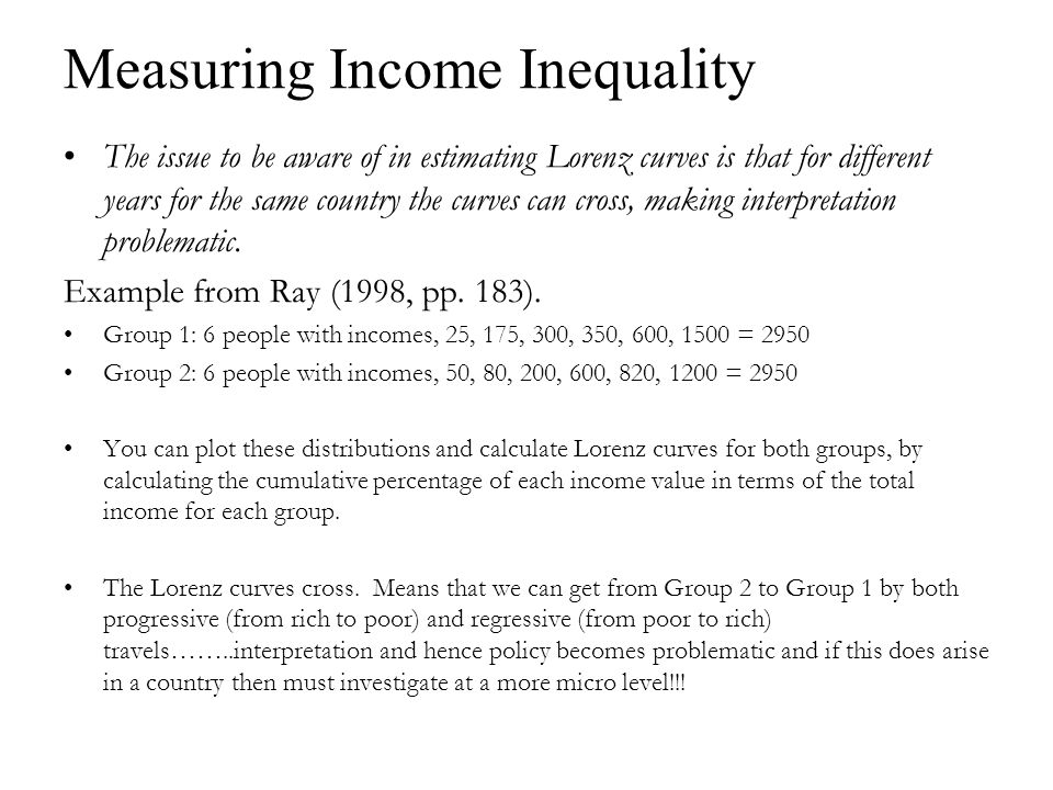 Measuring Income Inequality The issue to be aware of in estimating Lorenz curves is that for different years for the same country the curves can cross, making interpretation problematic.