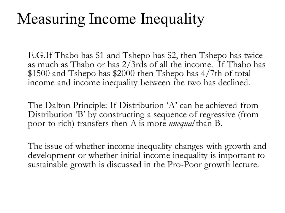 Measuring Income Inequality E.G.If Thabo has $1 and Tshepo has $2, then Tshepo has twice as much as Thabo or has 2/3rds of all the income.