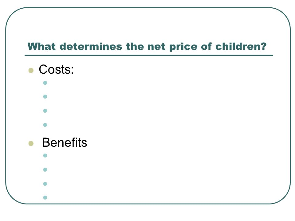 What determines the net price of children Costs: Benefits
